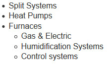 Split systems, Heat Pumps, Gas & Electric Furnaces, Humidification Systems, Control Systems